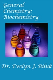 General Chemistry: Biochemistry ebook by Dr. Evelyn J Biluk