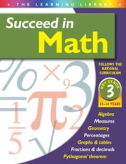 Succeed in Math 11-14 years key stage 3 ebook by Ltd, Arcturus Publishing