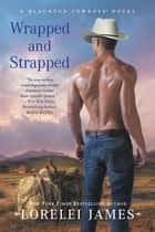 Wrapped and Strapped ebook by Lorelei James