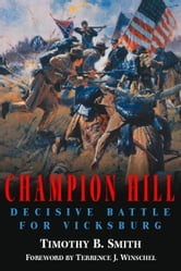 Champion Hill - Decisive Battle for Vicksburg ebook by Timothy Smith