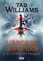 L'Arcane des épées - tome 1 - Le trône du dragon ebook by Jacques COLLIN, Tad WILLIAMS, Bénédicte LOMBARDO