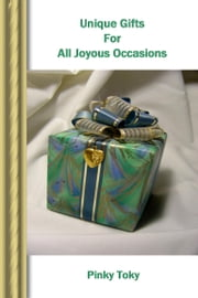 Unique Gifts For All Joyous Occasions ebook by Pinky Toky