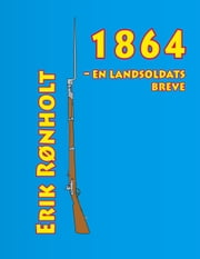 1864 - en landsoldats breve eBook by Erik Rønholt