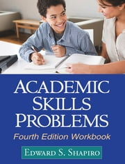 Academic Skills Problems, Fourth Edition - Direct Assessment and Intervention ebook by Edward S. Shapiro, PhD