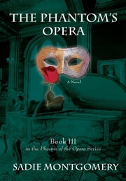 The Phantom's Opera ebook by Sadie Montgomery