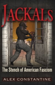 Jackals - The Stench of Fascism ebook by Alex Constantine,Alex Constantine