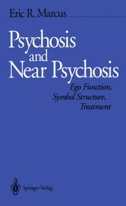 Psychosis and Near Psychosis - Ego Function, Symbol Structure, Treatment ebook by Eric R. Marcus