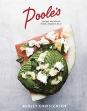 Poole's - Recipes and Stories from a Modern Diner ebook by Ashley Christensen, Kaitlyn Goalen