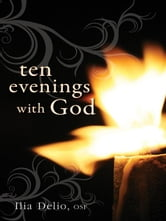 Ten Evenings with God ebook by Delio, Ilia