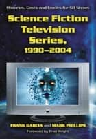 Science Fiction Television Series, 1990–2004 ebook by Frank Garcia,Mark Phillips