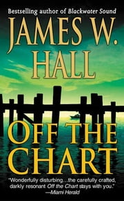 Off the Chart - A Novel ebook by James W. Hall