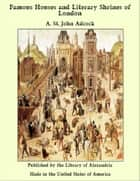 Famous Houses and Literary Shrines of London ebook by A. St. John Adcock