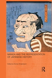 Manga and the Representation of Japanese History ebook by Roman Rosenbaum