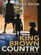 King Brown Country: the betrayal of Papunya - The betrayal of Papunya ebook by Russell Skelton