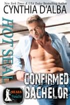 Hot SEAL, Confirmed Bachelor ebook by Cynthia D'Alba
