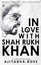 In Love With Shah Rukh Khan ebook by Ajitabha Bose