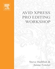Avid Xpress Pro Editing Workshop ebook by Steve Hullfish