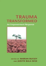 Trauma Transformed - An Empowerment Response ebook by Marian Bussey,Judith Bula Wise