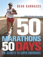 50 Marathons 50 Days - The secrets to super endurance ebook by Dean Karnazes