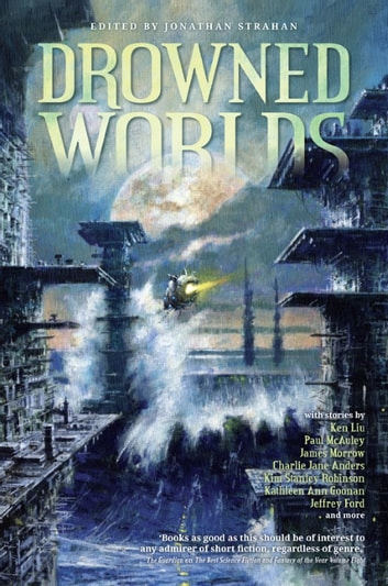 Drowned Worlds ebook by Charlie Jane Anders,Kim Stanley Robinson