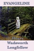 Evangeline ebook by Henry Wadsworth Longfellow