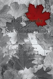 The Biography of a New Canadian Family - Volume II ebook by Pierre L. Delva; Joan Campbell-Delv