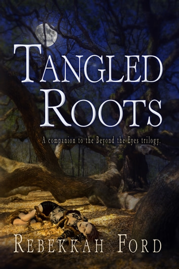 Tangled Roots: Paranormal Fantasy (A Companion To The Beyond The Eyes Trilogy) ebook by Rebekkah Ford
