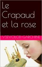 Le Crapaud et la rose ebook by Vsevolod Garchine