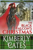 The Black Falcon's Christmas - A Celtic Rogues Novella ebook by Kimberly Cates