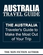 Australia Travel Guide ebook by The Non Fiction Author