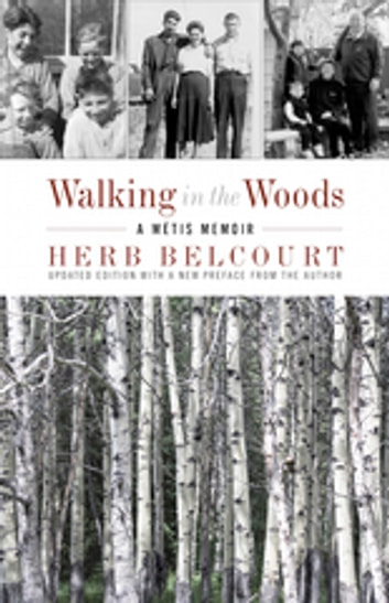 Walking in the Woods - A Métis Memoir ebook by Herb Belcourt