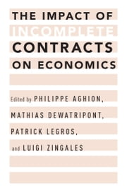 The Impact of Incomplete Contracts on Economics ebook by Philippe Aghion,Mathias Dewatripont,Patrick Legros,Zingales