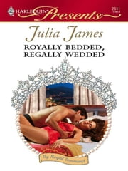 Royally Bedded, Regally Wedded ebook by Julia James