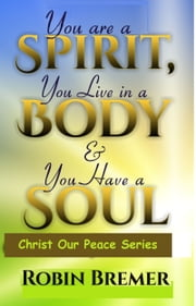 You Are A Spirit You Live In A Body & You Have A Soul ebook by Robin Bremer