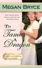 To Tame A Dragon ebook by Megan Bryce