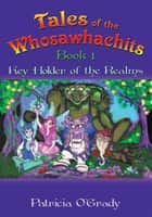 Tales of the Whosawhachits - Key Holder of the Realms Book 1 ebook by Patricia O'Grady