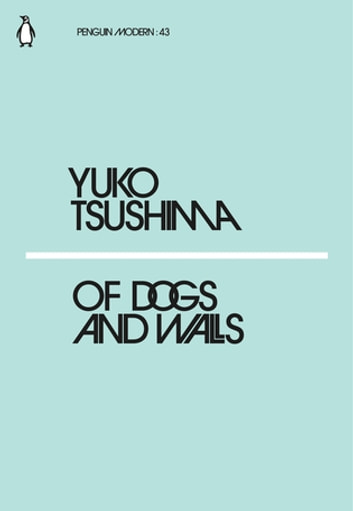 Of Dogs and Walls ebook by Yuko Tsushima