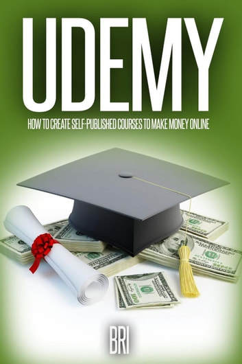Udemy: How to Create Self-Published Courses to Make Money Online: How to  Make Money Online