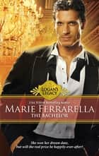 The Bachelor (Mills & Boon M&B) (Logan's Legacy, Book 11) 電子書籍 by Marie Ferrarella