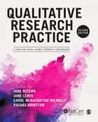 Qualitative Research Practice - A Guide for Social Science Students and Researchers ebook by Jane Ritchie, Jane Lewis, Carol McNaughton Nicholls,...
