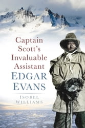 Captain Scott's Invaluable Assistant Edgar Evans ebook by Isobel Williams