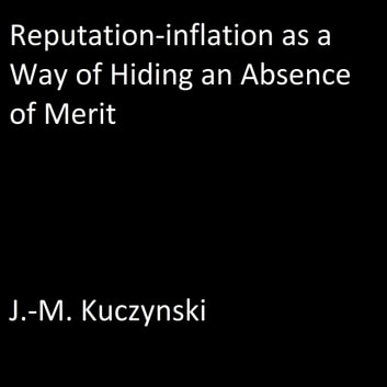 Reputation-inflation as a Way of Hiding an Absence of Merit audiobook by J.-M. Kuczynski