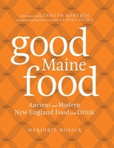 Good Maine Food - Ancient and Modern New England Food & Drink ebook by Marjorie Mosser