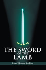 THE SWORD OF THE LAMB ebook by Leon Thomas Perkins