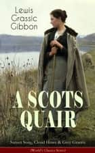 A SCOTS QUAIR: Sunset Song, Cloud Howe & Grey Granite (World's Classics Series) - A Gripping Trilogy of a Woman's Life amidst the Radically Changing World (One of the Most Important British Novels of the 20th Century) eBook by Lewis Grassic Gibbon