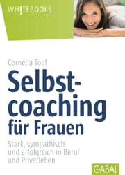 Selbstcoaching für Frauen - Stark, sympathisch und erfolgreich in Beruf und Privatleben ebook by Kobo.Web.Store.Products.Fields.ContributorFieldViewModel