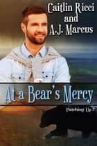 At A Bear's Mercy ebook by Caitlin Ricci,A.J. Marcus