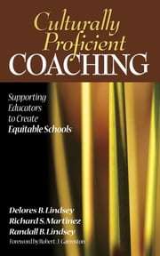 Culturally Proficient Coaching - Supporting Educators to Create Equitable Schools ebook by Delores B. Lindsey,Richard S. Martinez,Randall B. Lindsey