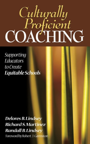 Culturally Proficient Coaching - Supporting Educators to Create Equitable Schools ebook by