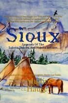 Sioux Legends Of The Lakota, Dakota, And Nakota Indians ebook by G.W. Mullins